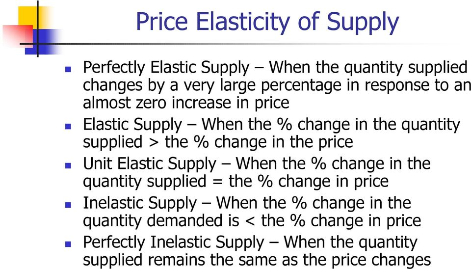 Elastic Supply When the % change in the quantity supplied = the % change in price Inelastic Supply When the % change in the