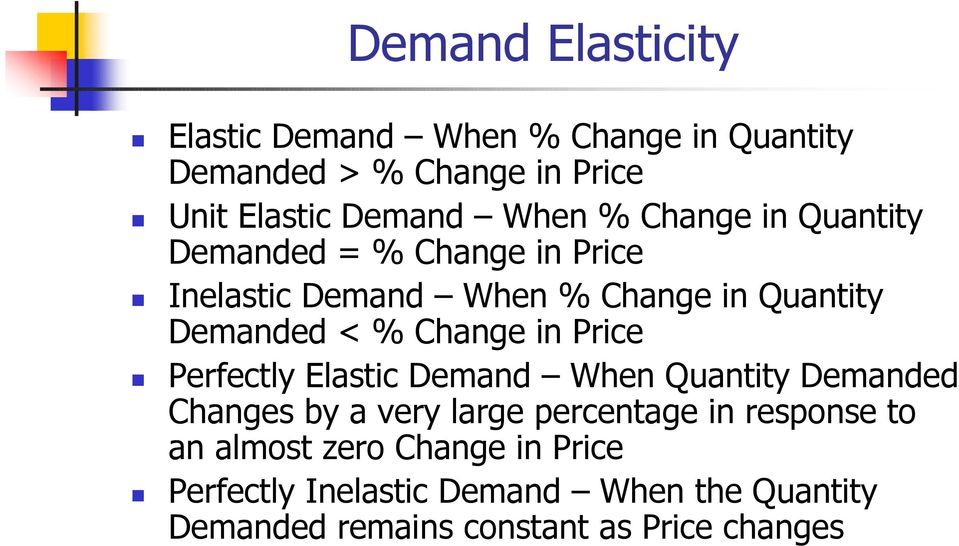 in Price Perfectly Elastic Demand When Quantity Demanded Changes by a very large percentage in response to an