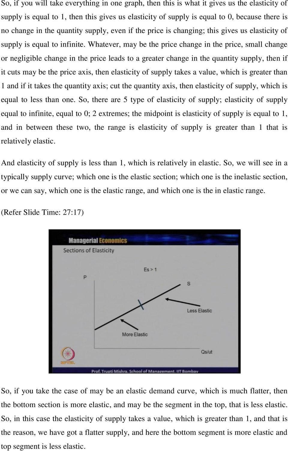Whatever, may be the price change in the price, small change or negligible change in the price leads to a greater change in the quantity supply, then if it cuts may be the price axis, then elasticity