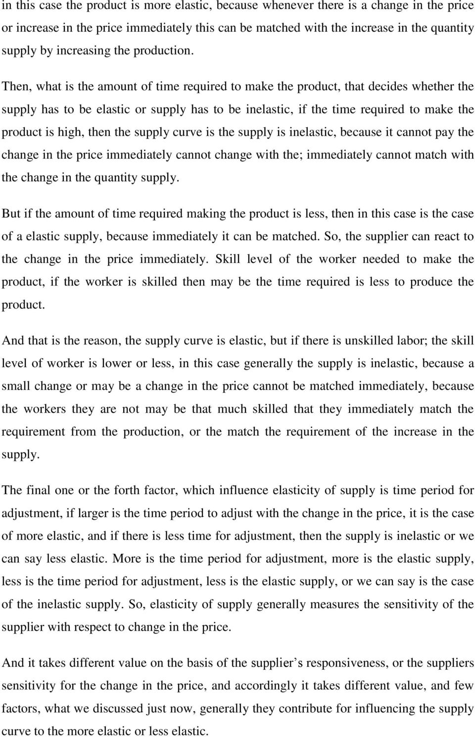 Then, what is the amount of time required to make the product, that decides whether the supply has to be elastic or supply has to be inelastic, if the time required to make the product is high, then