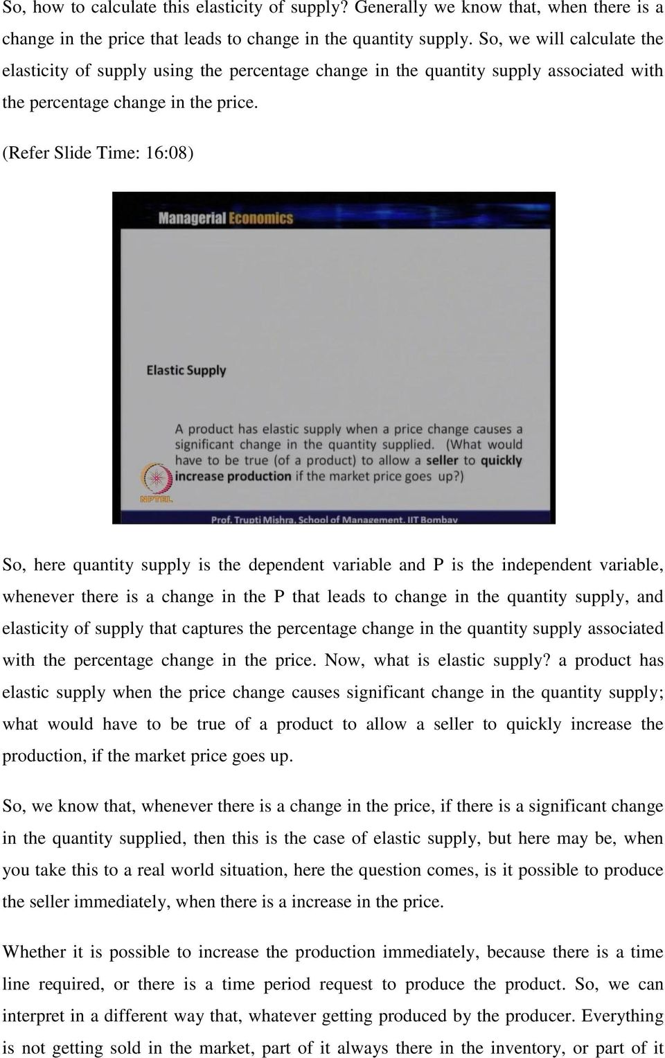 (Refer Slide Time: 16:08) So, here quantity supply is the dependent variable and P is the independent variable, whenever there is a change in the P that leads to change in the quantity supply, and