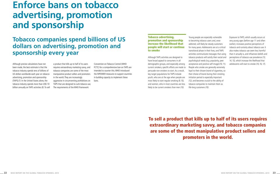 In the United States alone, the tobacco industry spends more than US$ 10 billion annually on TAPS activities (8).