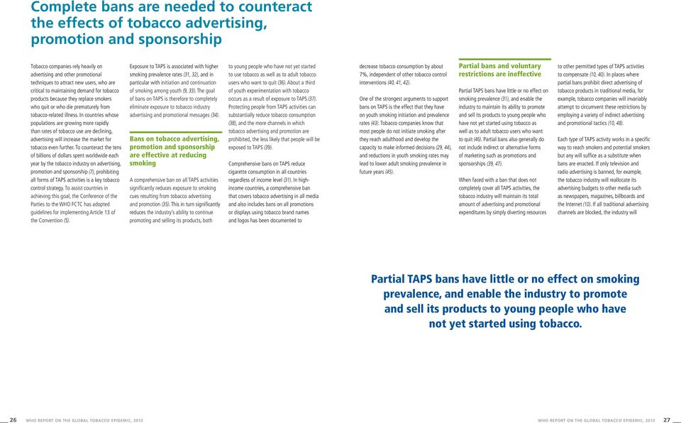 In countries whose populations are growing more rapidly than rates of tobacco use are declining, advertising will increase the market for tobacco even further.