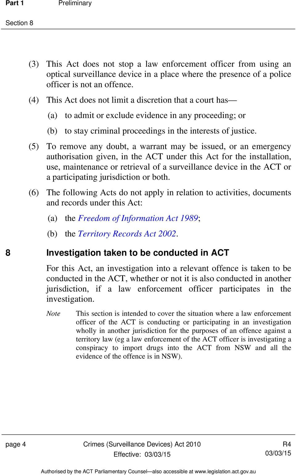 (5) To remove any doubt, a warrant may be issued, or an emergency authorisation given, in the ACT under this Act for the installation, use, maintenance or retrieval of a surveillance device in the