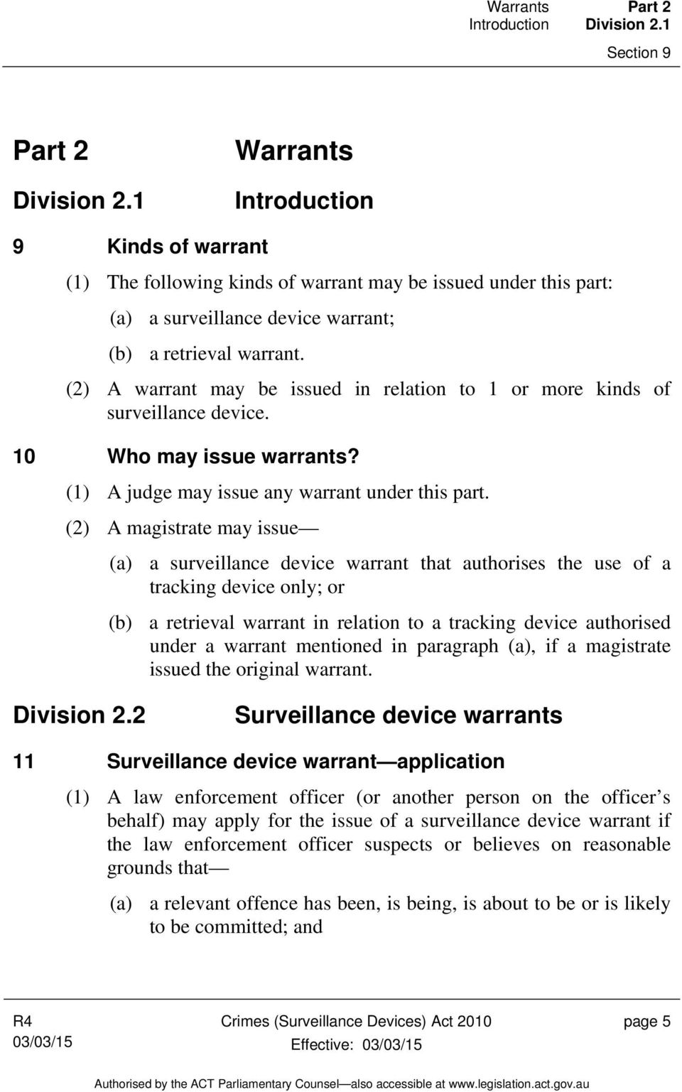 (2) A warrant may be issued in relation to 1 or more kinds of surveillance device. 10 Who may issue warrants? (1) A judge may issue any warrant under this part.