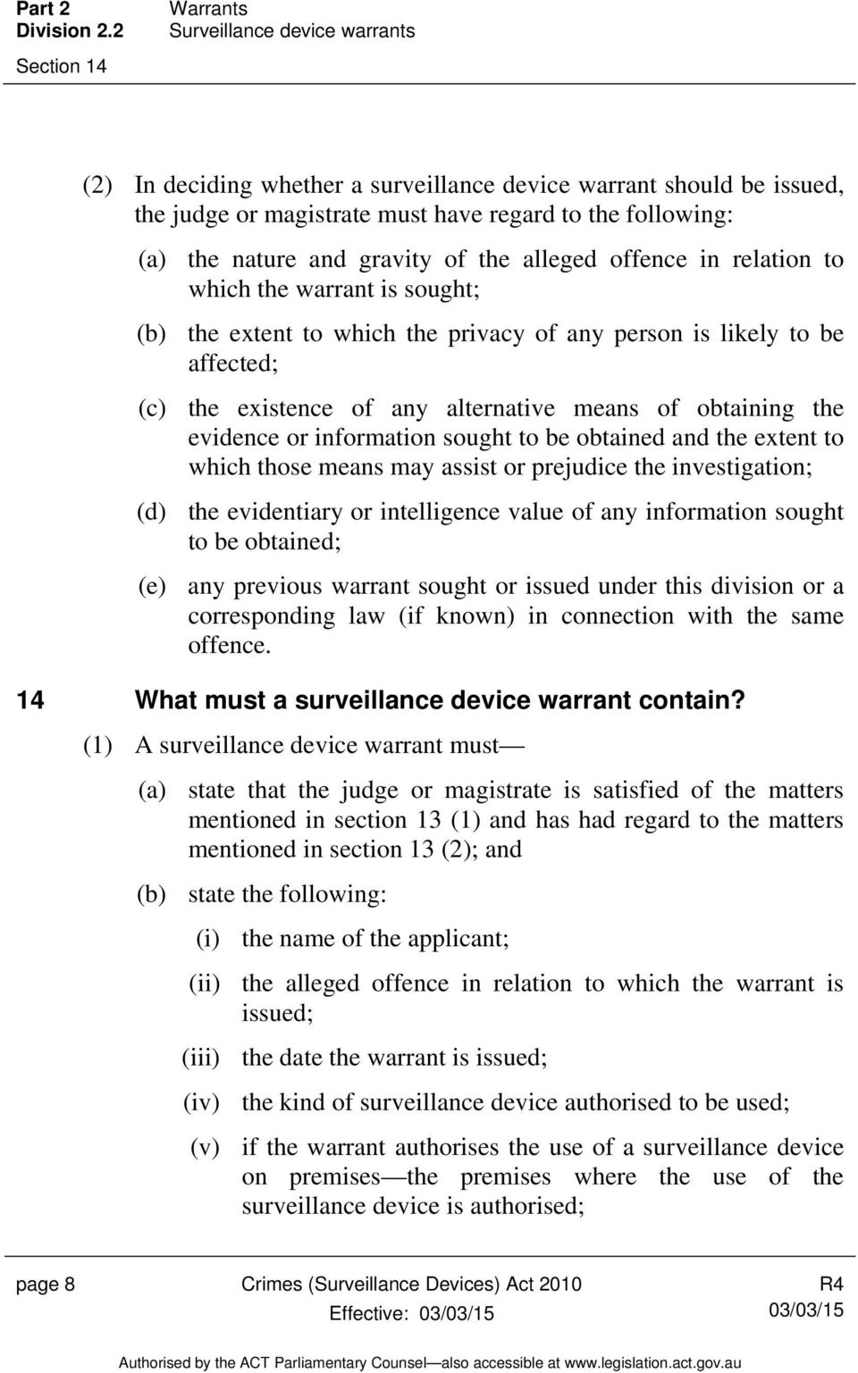 and gravity of the alleged offence in relation to which the warrant is sought; (b) the extent to which the privacy of any person is likely to be affected; (c) the existence of any alternative means