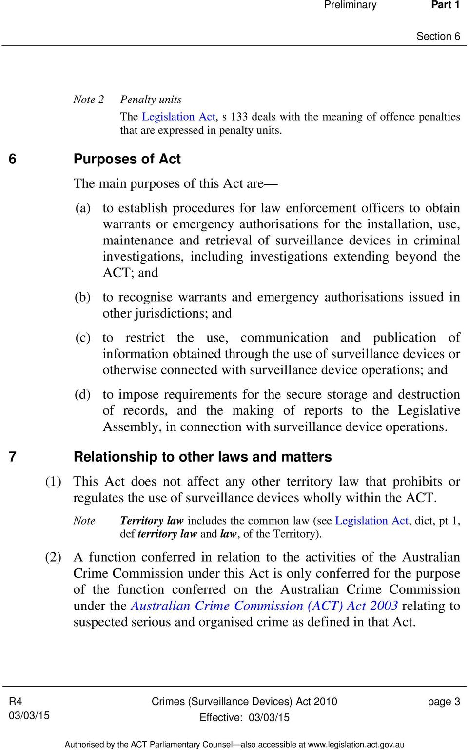 retrieval of surveillance devices in criminal investigations, including investigations extending beyond the ACT; and (b) to recognise warrants and emergency authorisations issued in other