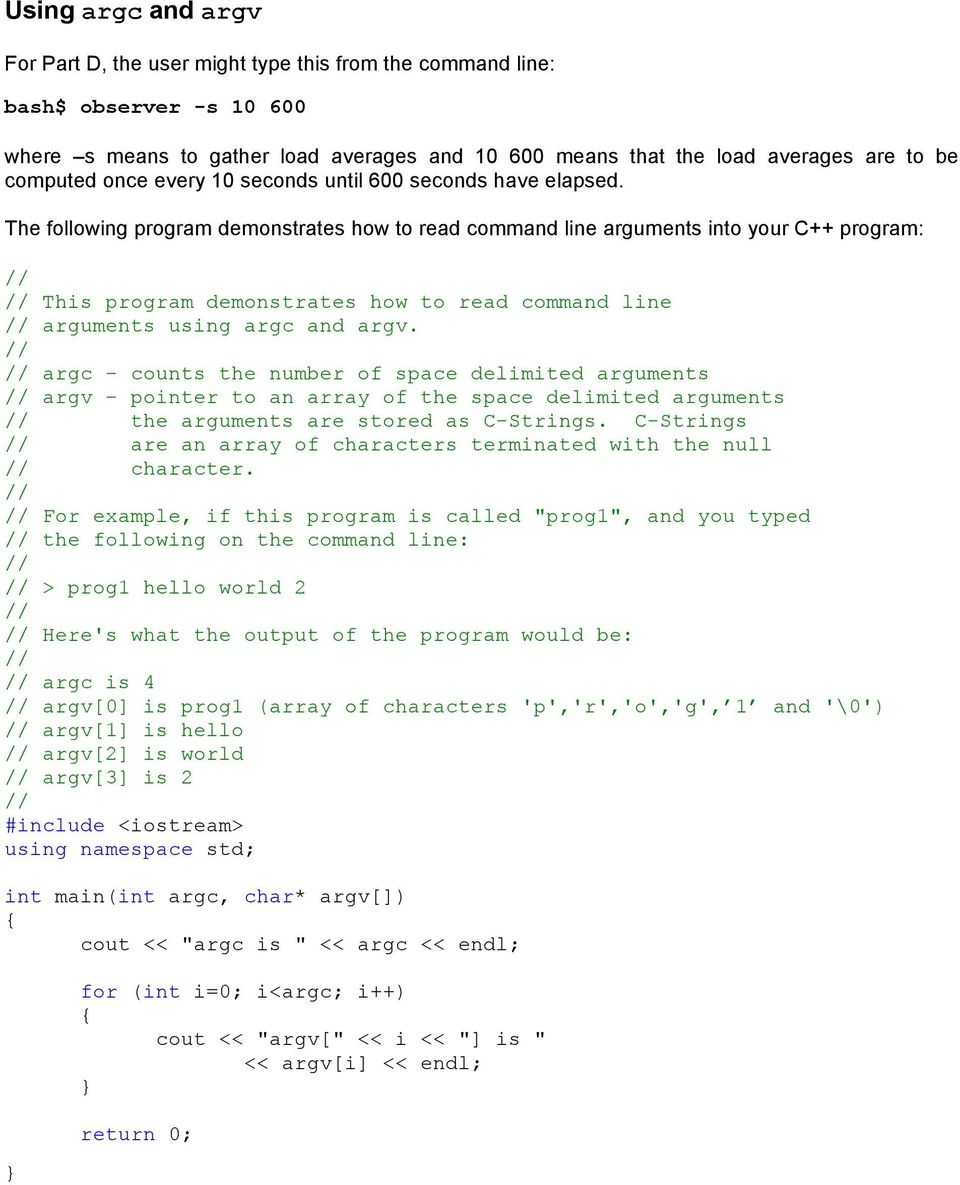 The following program demonstrates how to read command line arguments into your C++ program: This program demonstrates how to read command line arguments using argc and argv.