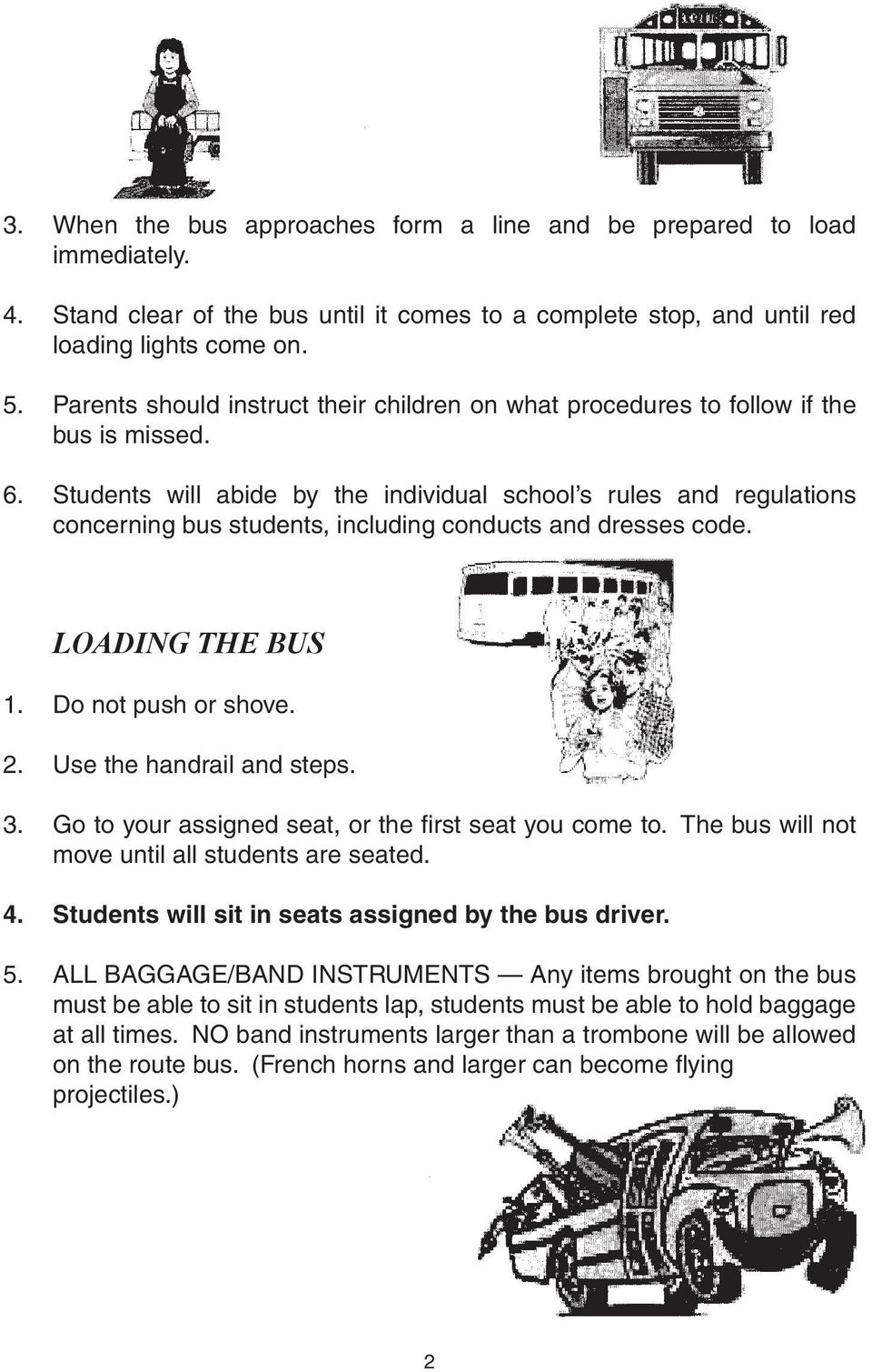 Students will abide by the individual school s rules and regulations concerning bus students, including conducts and dresses code. LOADING THE BUS 1. Do not push or shove. 2.