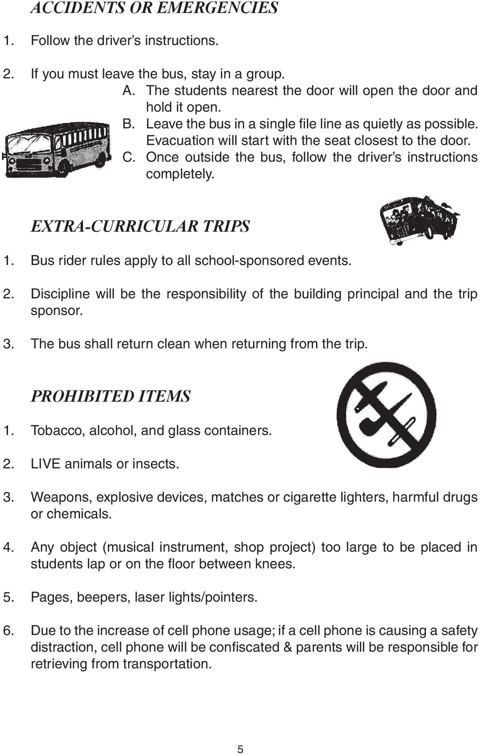EXTRA-CURRICULAR TRIPS 1. Bus rider rules apply to all school-sponsored events. 2. Discipline will be the responsibility of the building principal and the trip sponsor. 3.