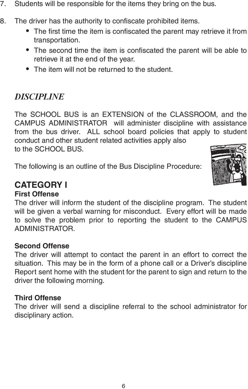 The item will not be returned to the student. DISCIPLINE The SCHOOL BUS is an EXTENSION of the CLASSROOM, and the CAMPUS ADMINISTRATOR will administer discipline with assistance from the bus driver.
