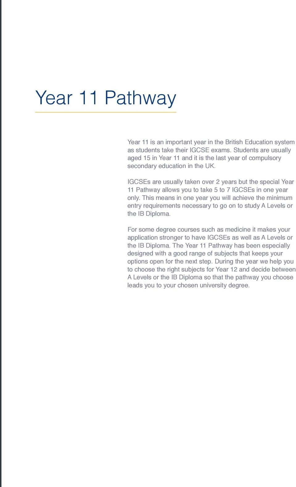 s are usually taken over 2 years but the special Year 11 Pathway allows you to take 5 to 7 s in one year only.