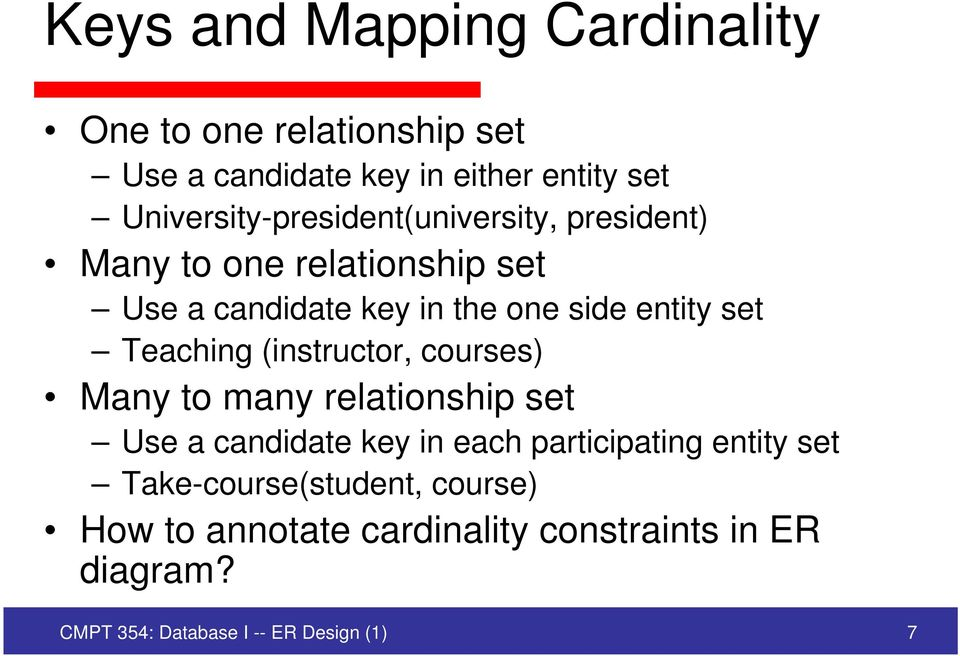 entity set Teaching (instructor, courses) Many to many relationship set Use a candidate key in each participating