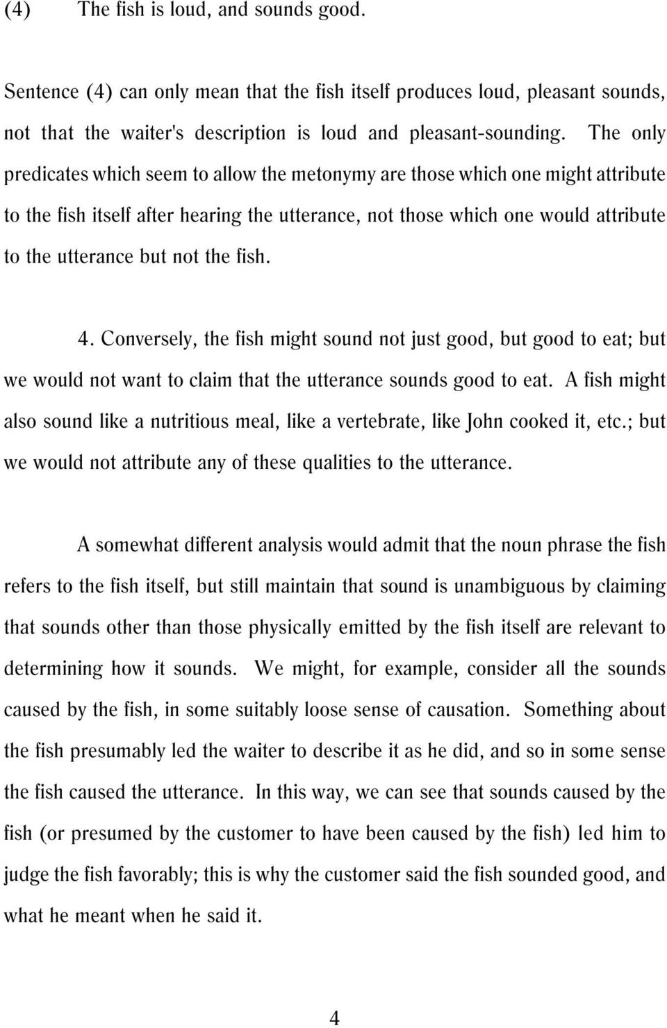 the fish. 4. Conversely, the fish might sound not just good, but good to eat; but we would not want to claim that the utterance sounds good to eat.