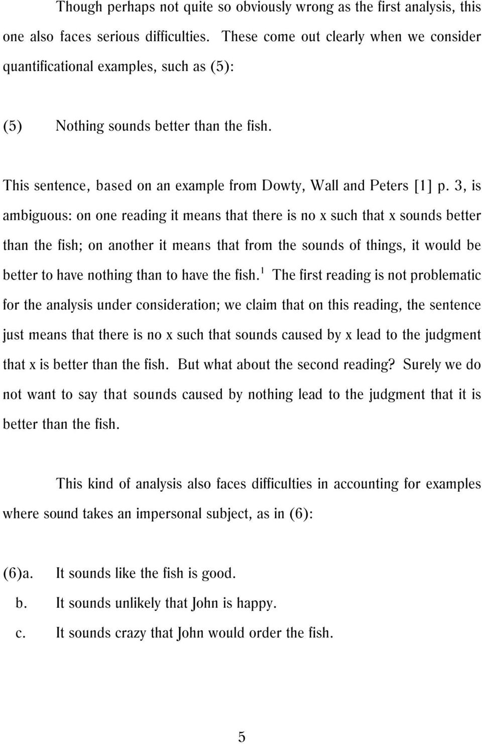3, is ambiguous: on one reading it means that there is no x such that x sounds better than the fish; on another it means that from the sounds of things, it would be 1 better to have nothing than to