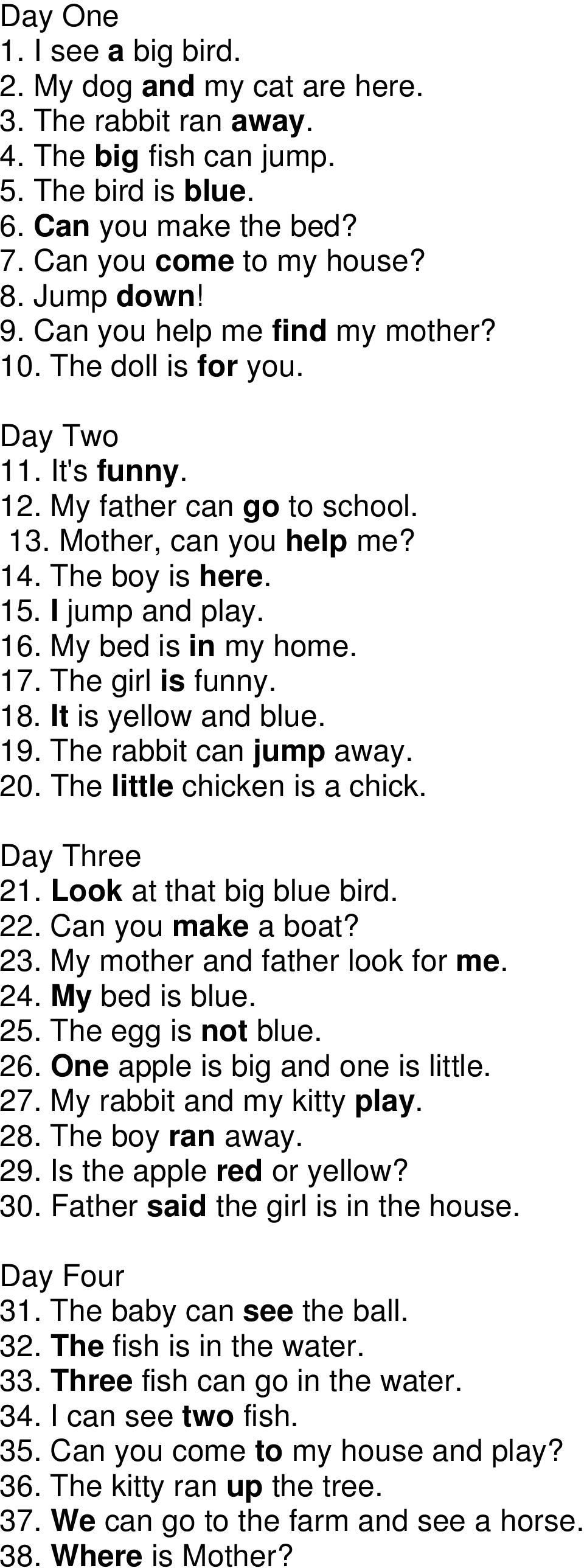 My bed is in my home. 17. The girl is funny. 18. It is yellow and blue. 19. The rabbit can jump away. 20. The little chicken is a chick. Day Three 21. Look at that big blue bird. 22.
