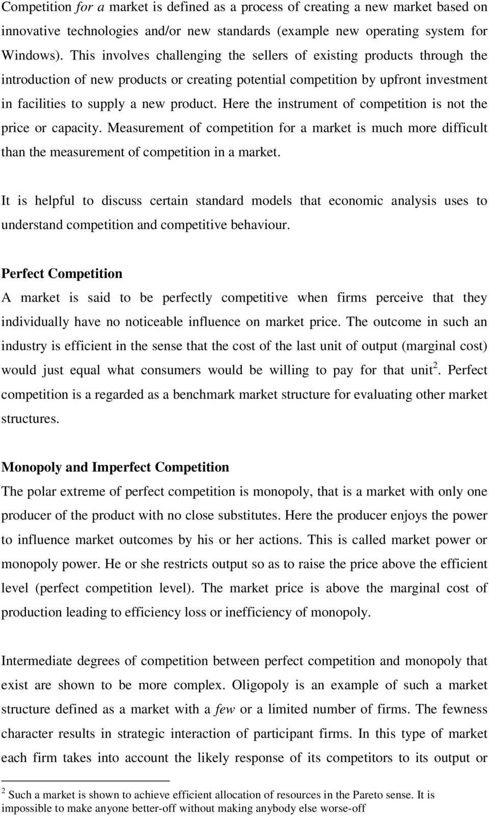 Here the instrument of competition is not the price or capacity. Measurement of competition for a market is much more difficult than the measurement of competition in a market.