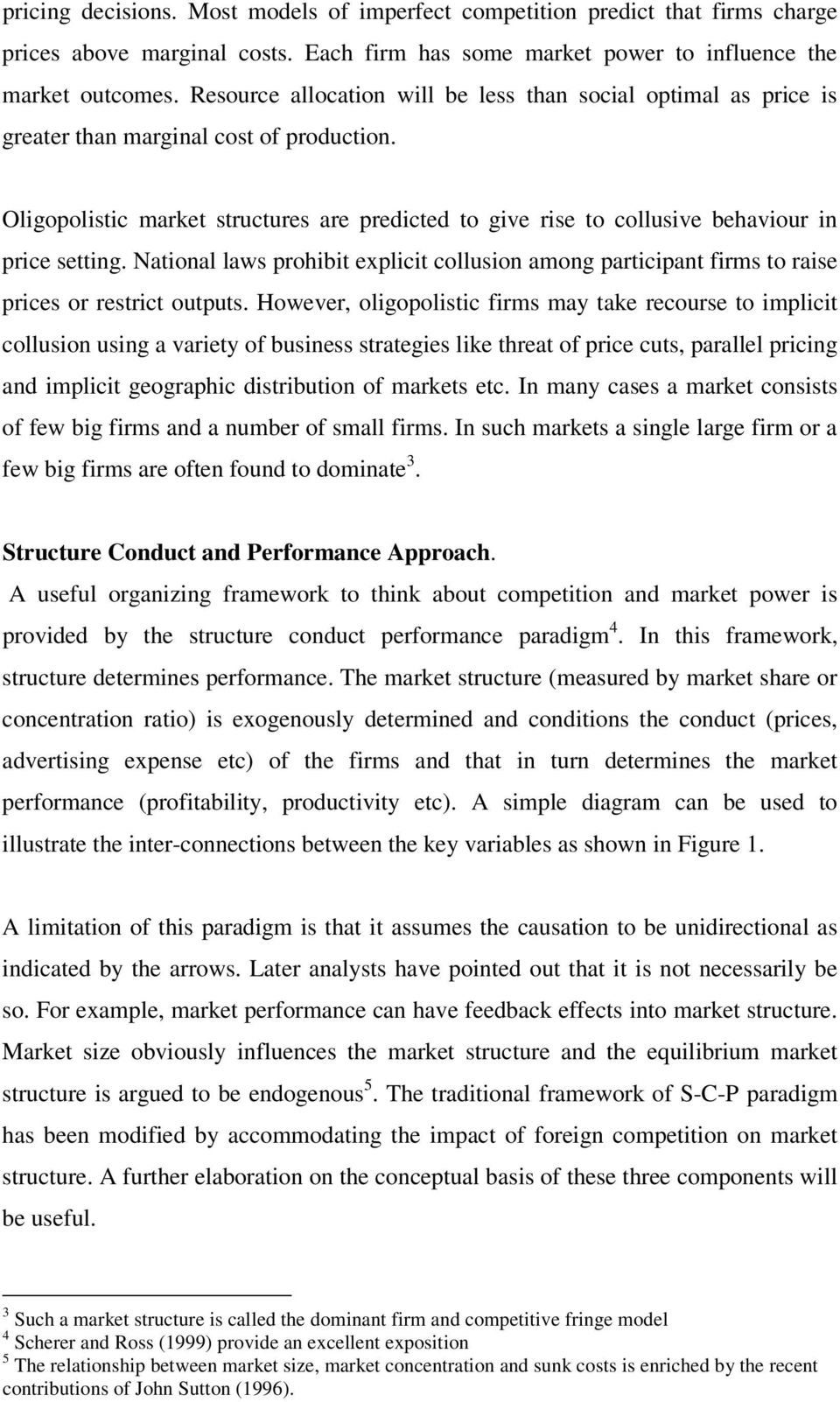 Oligopolistic market structures are predicted to give rise to collusive behaviour in price setting.