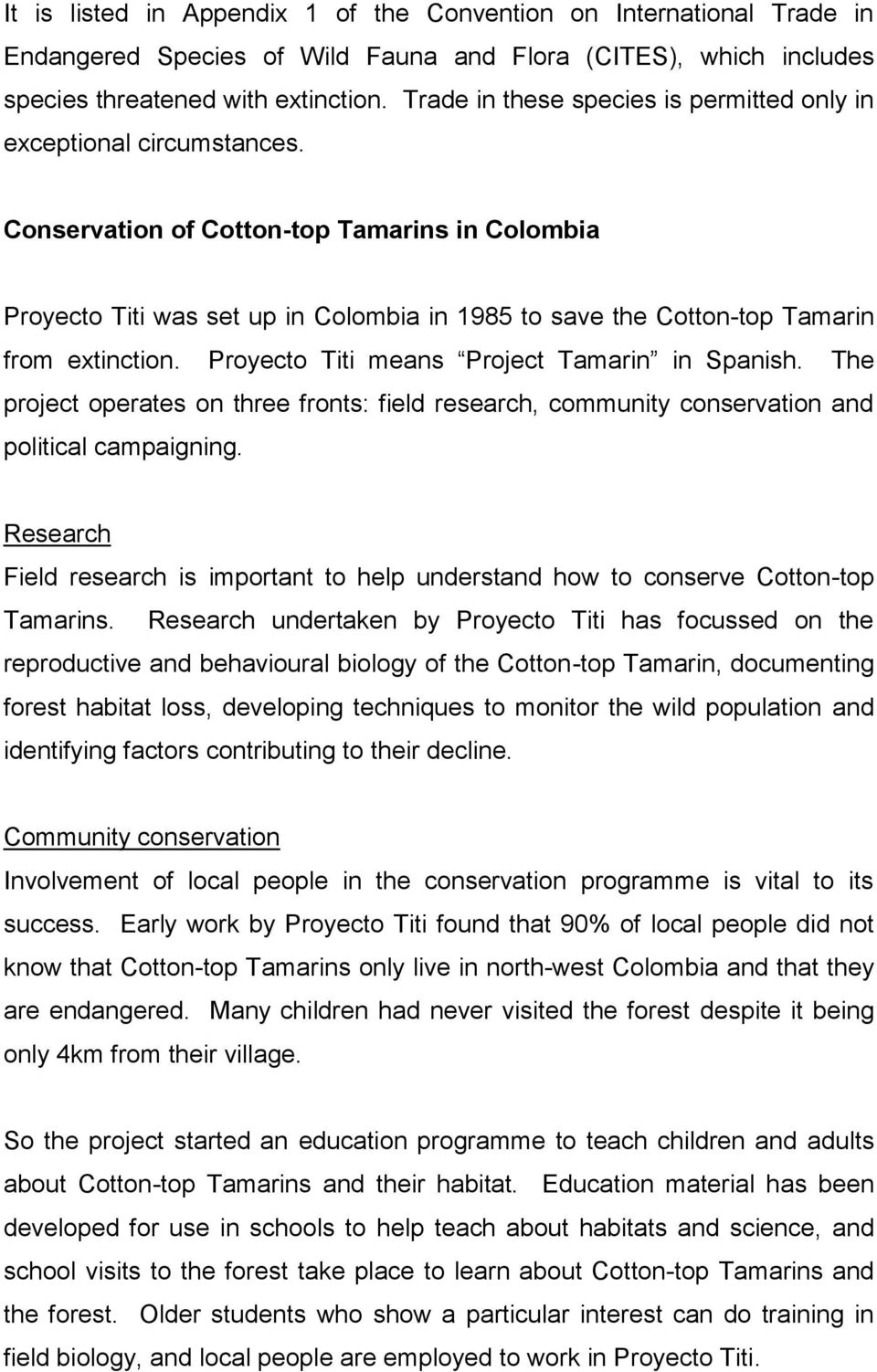 Conservation of Cotton-top Tamarins in Colombia Proyecto Titi was set up in Colombia in 1985 to save the Cotton-top Tamarin from extinction. Proyecto Titi means Project Tamarin in Spanish.