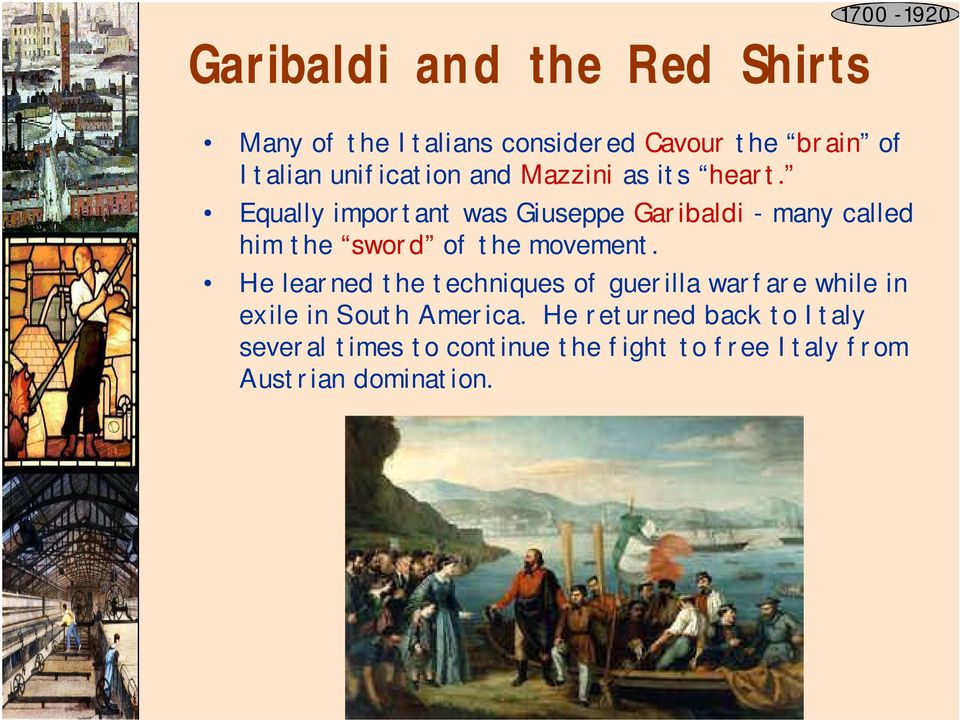 Equally important was Giuseppe Garibaldi - many called him the sword of the movement.