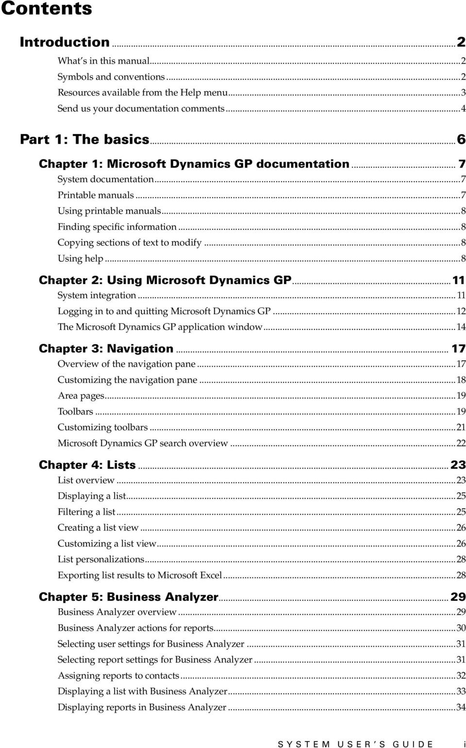 ..8 Using help...8 Chapter 2: Using Microsoft Dynamics GP...11 System integration... 11 Logging in to and quitting Microsoft Dynamics GP...12 The Microsoft Dynamics GP application window.