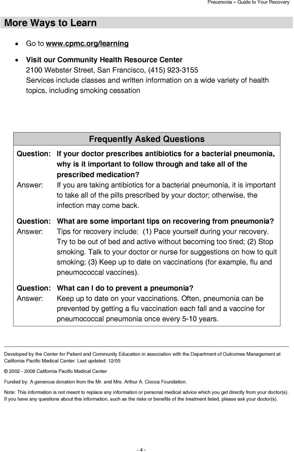 including smoking cessation Frequently Asked Questions Question: If your doctor prescribes antibiotics for a bacterial pneumonia, why is it important to follow through and take all of the prescribed