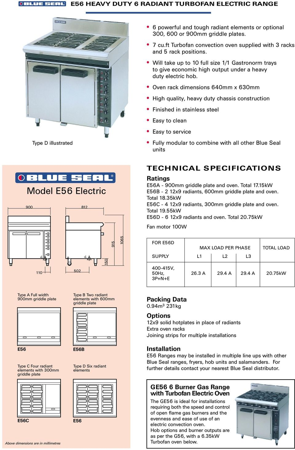 Oven rack dimensions 640mm x 630mm High quality, heavy duty chassis construction Fully modular to combine with all other Blue Seal units Model E56 Electric 900 E56A - 900mm and oven. Total 17.