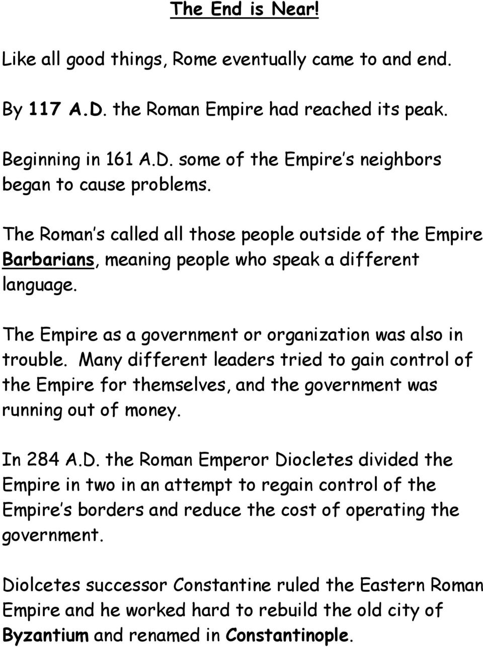Many different leaders tried to gain control of the Empire for themselves, and the government was running out of money. In 284 A.D.