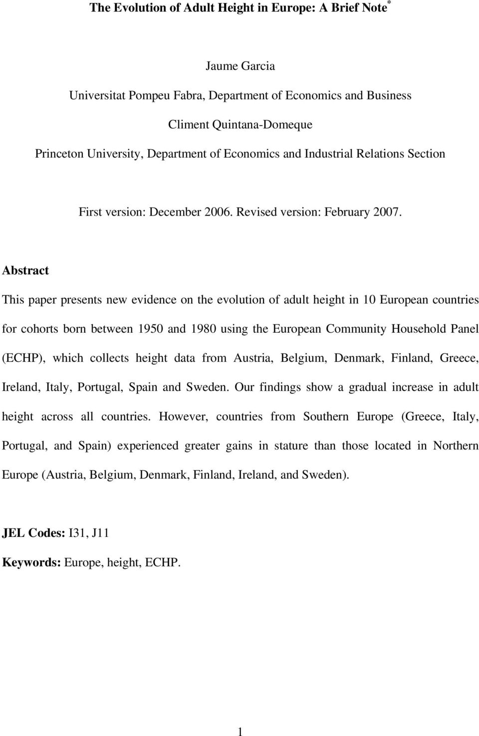 Abstract This paper presents new evidence on the evolution of adult height in 10 European countries for cohorts born between 1950 and 1980 using the European Community Household Panel (ECHP), which