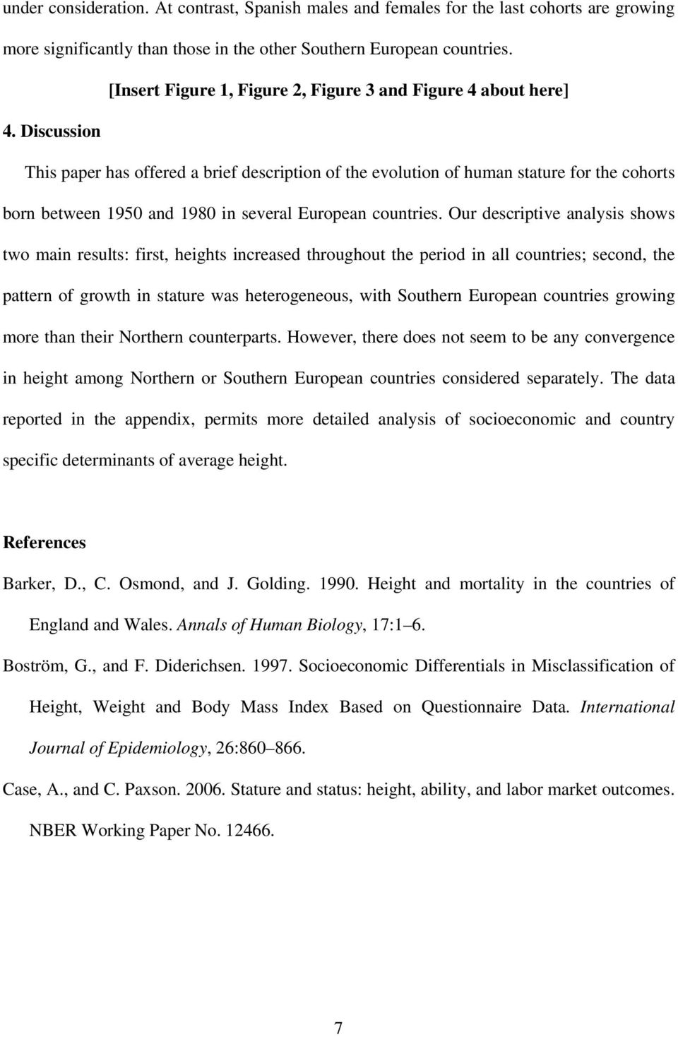 Discussion This paper has offered a brief description of the evolution of human stature for the cohorts born between 1950 and 1980 in several European countries.