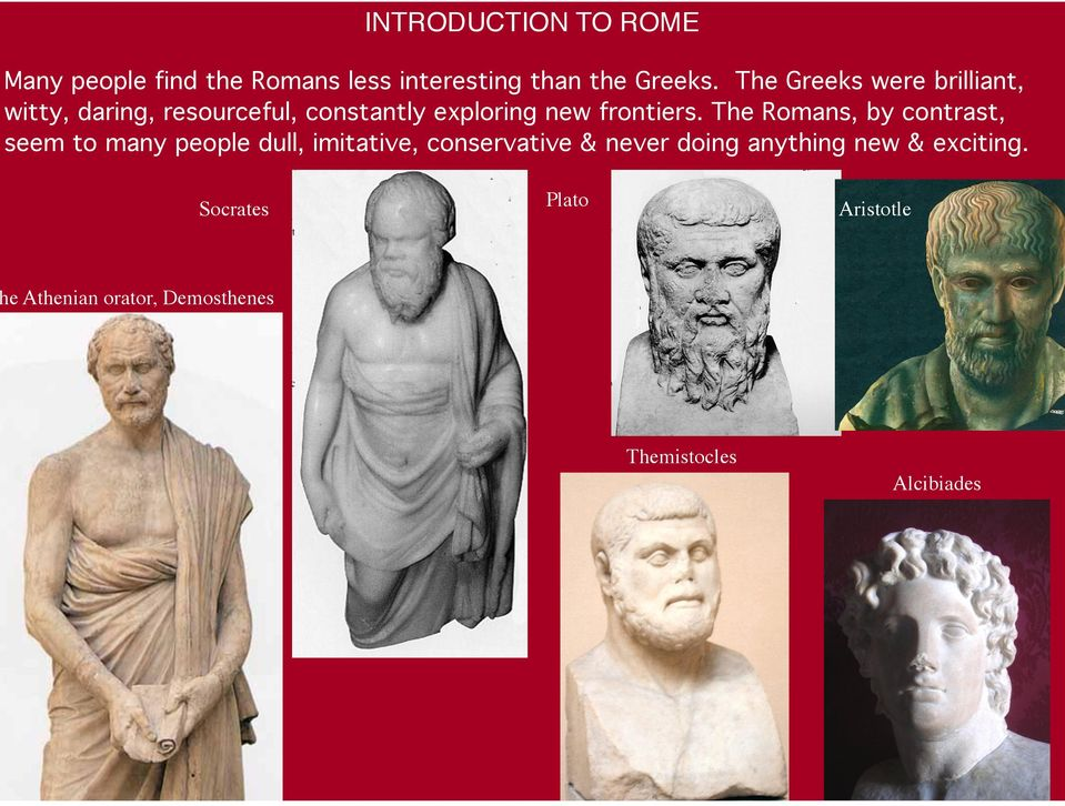 The Romans, by contrast, seem to many people dull, imitative, conservative & never doing