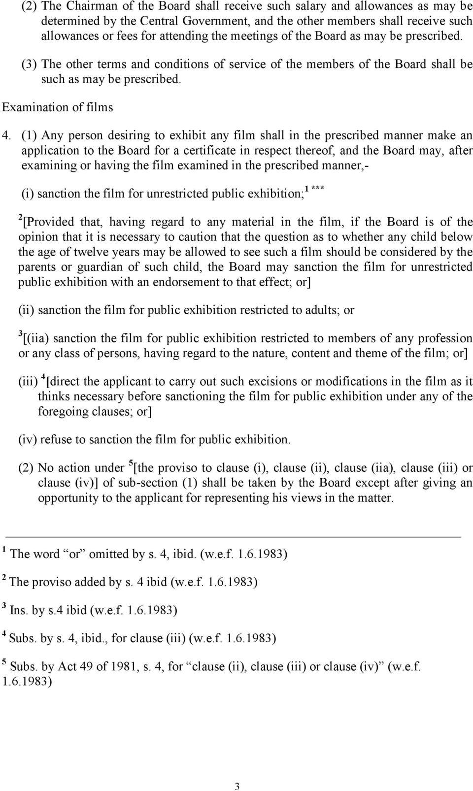(1) Any person desiring to exhibit any film shall in the prescribed manner make an application to the Board for a certificate in respect thereof, and the Board may, after examining or having the film