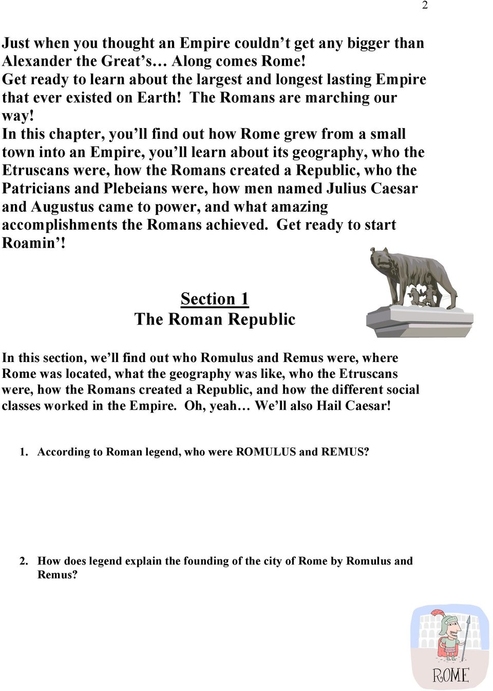 In this chapter, you ll find out how Rome grew from a small town into an Empire, you ll learn about its geography, who the Etruscans were, how the Romans created a Republic, who the Patricians and