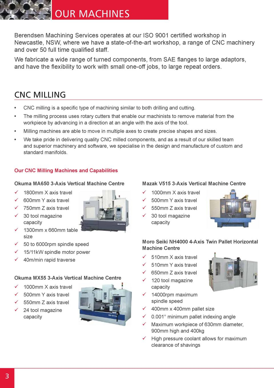 CNC MILLING CNC milling is a specific type of machining similar to both drilling and cutting.