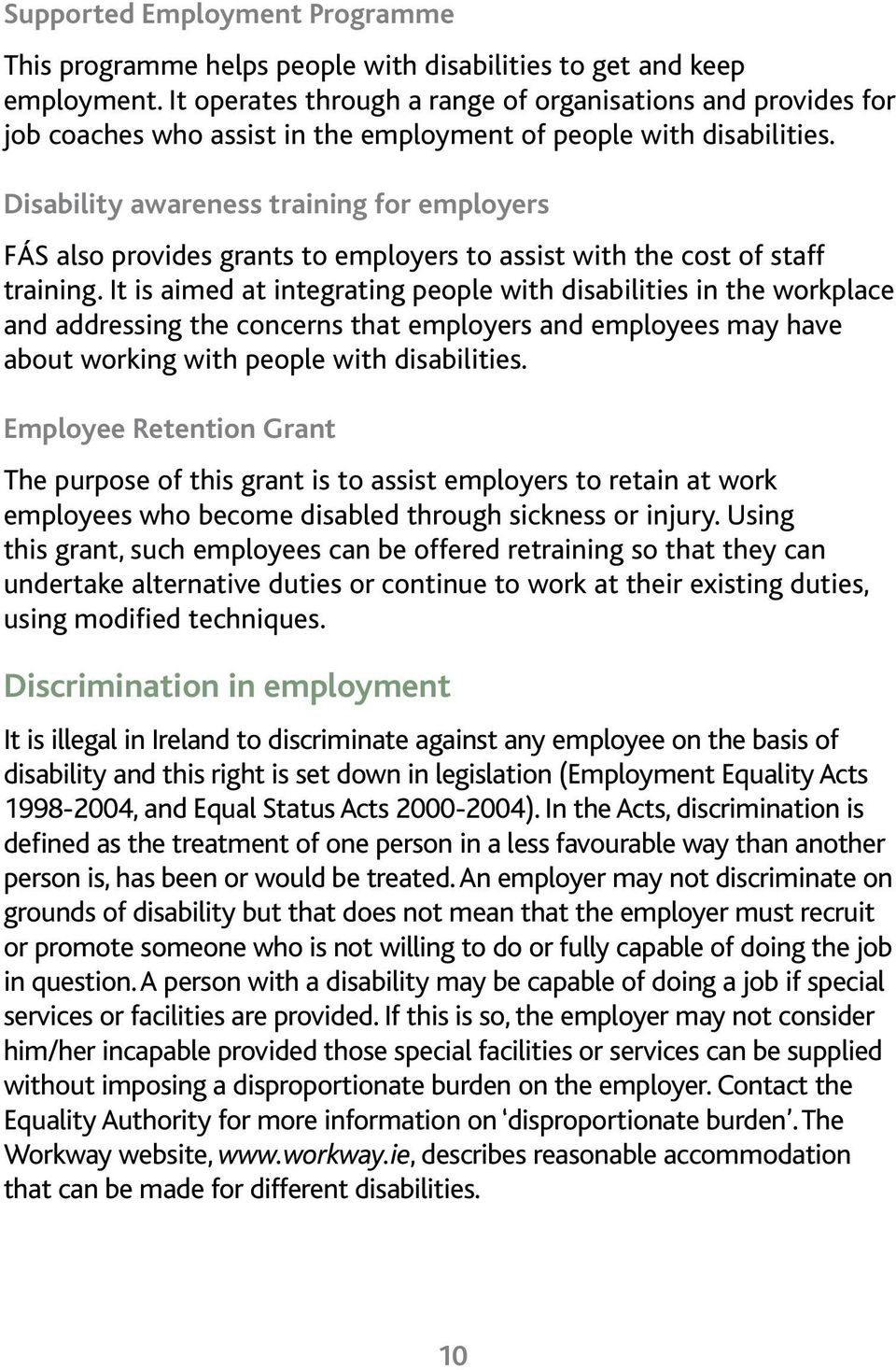 Disability awareness training for employers FÁS also provides grants to employers to assist with the cost of staff training.