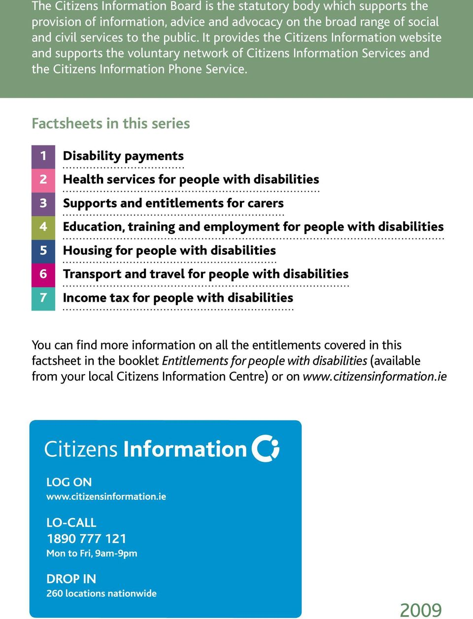 Factsheets in this series 1 Disability payments 2 Health services for people with disabilities 3 Supports and entitlements for carers 4 Education, training and employment for people with disabilities