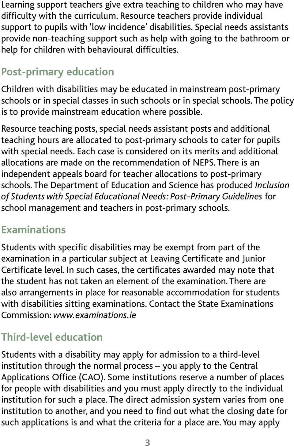 Post-primary education Children with disabilities may be educated in mainstream post-primary schools or in special classes in such schools or in special schools.