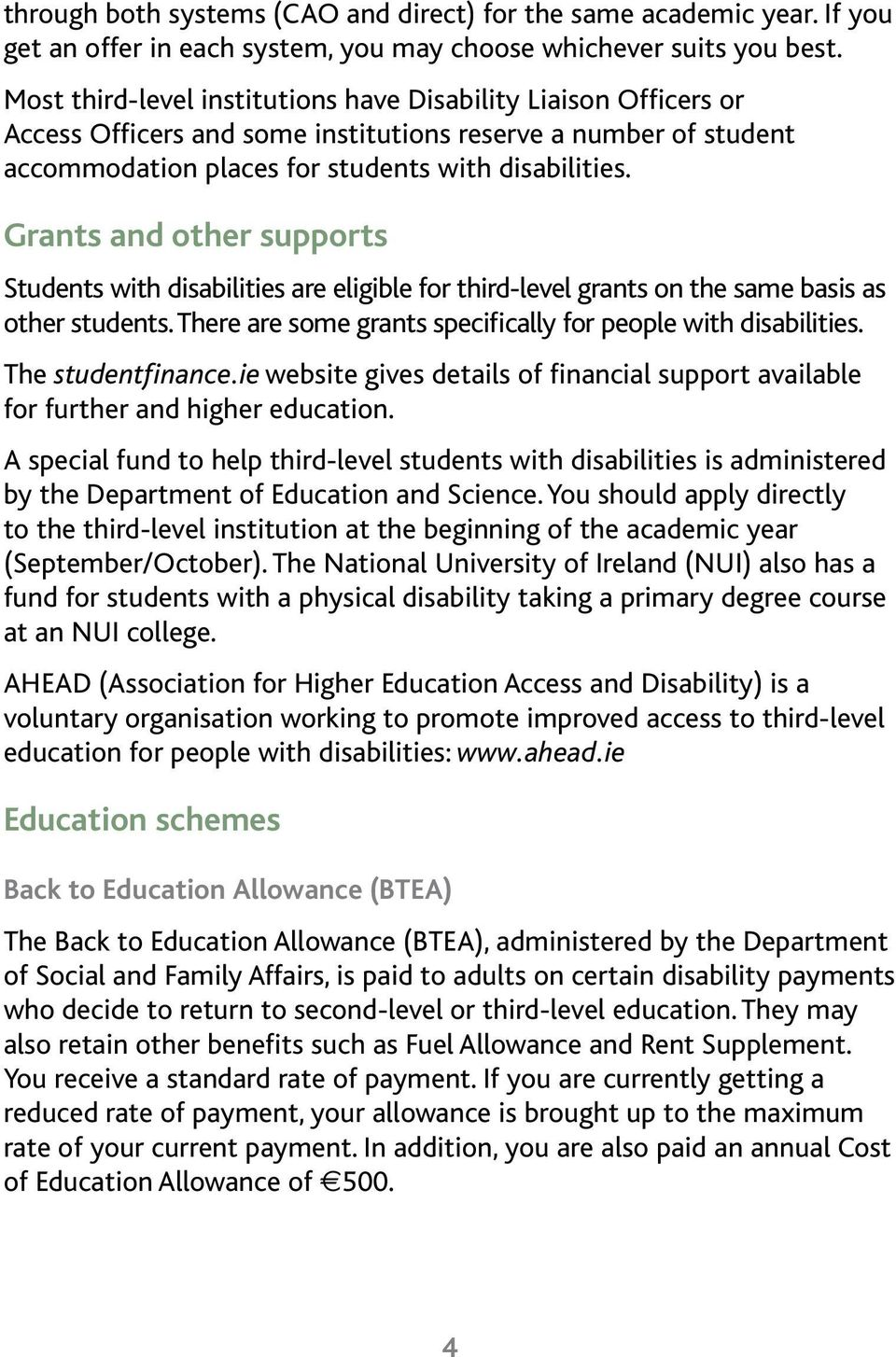 Grants and other supports Students with disabilities are eligible for third-level grants on the same basis as other students. There are some grants specifically for people with disabilities.