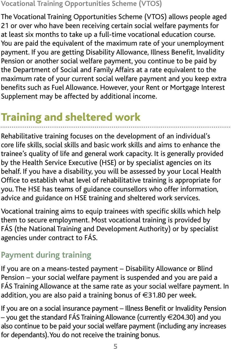 If you are getting Disability Allowance, Illness Benefit, Invalidity Pension or another social welfare payment, you continue to be paid by the Department of Social and Family Affairs at a rate