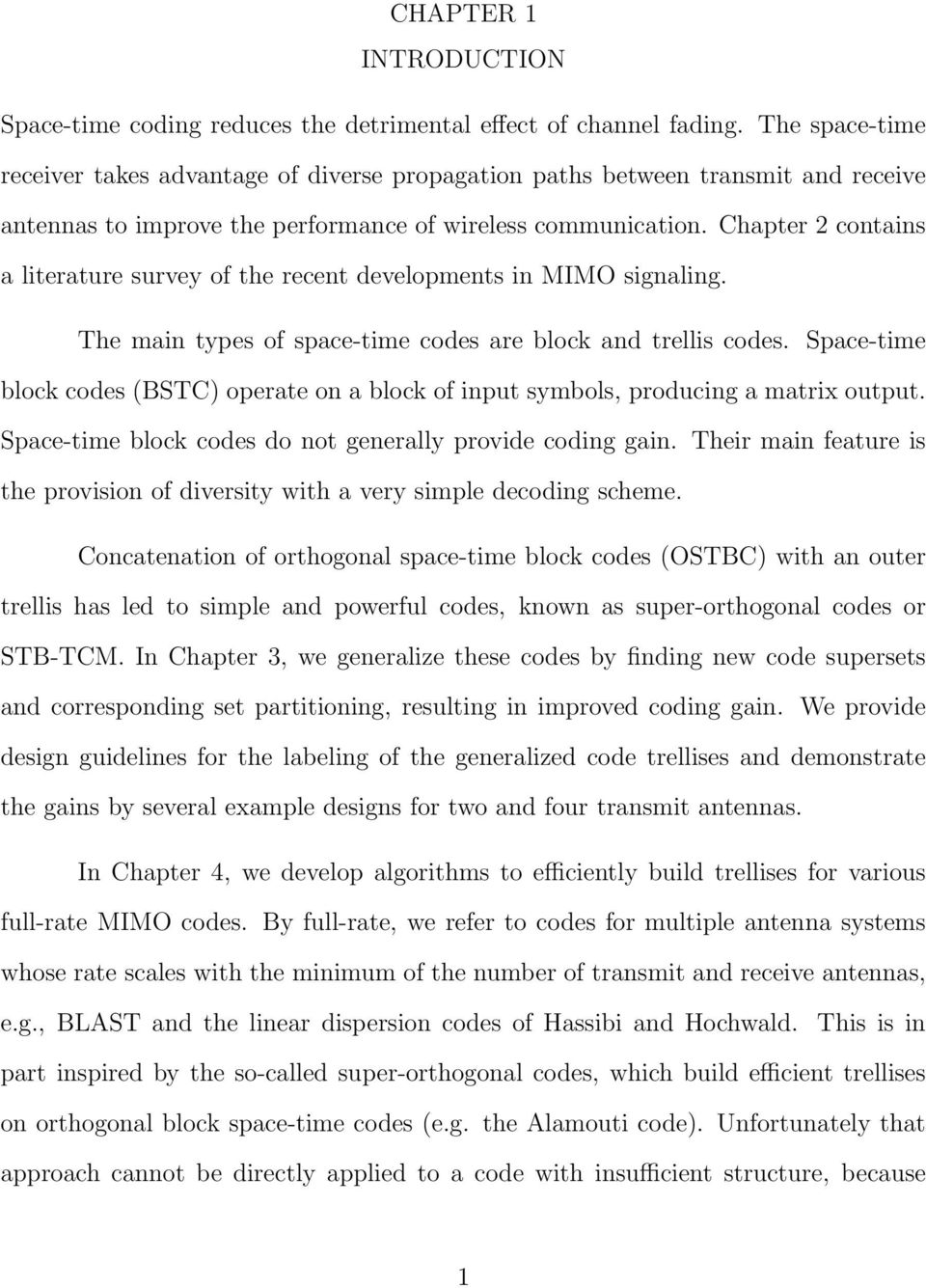 Chapter 2 contains a literature survey of the recent developments in MIMO signaling. The main types of space-time codes are block and trellis codes.