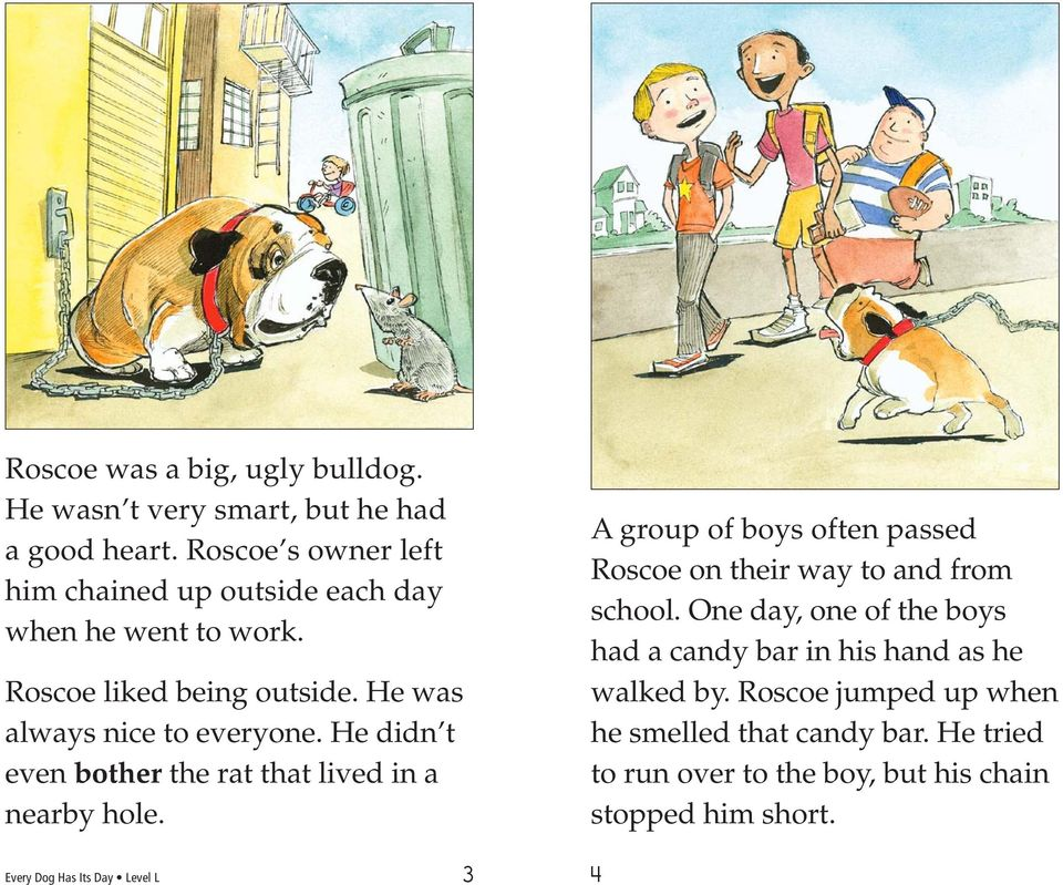 He didn t even bother the rat that lived in a nearby hole. A group of boys often passed Roscoe on their way to and from school.
