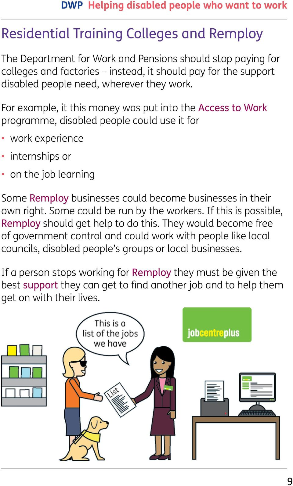 businesses in their own right. Some could be run by the workers. If this is possible, Remploy should get help to do this.