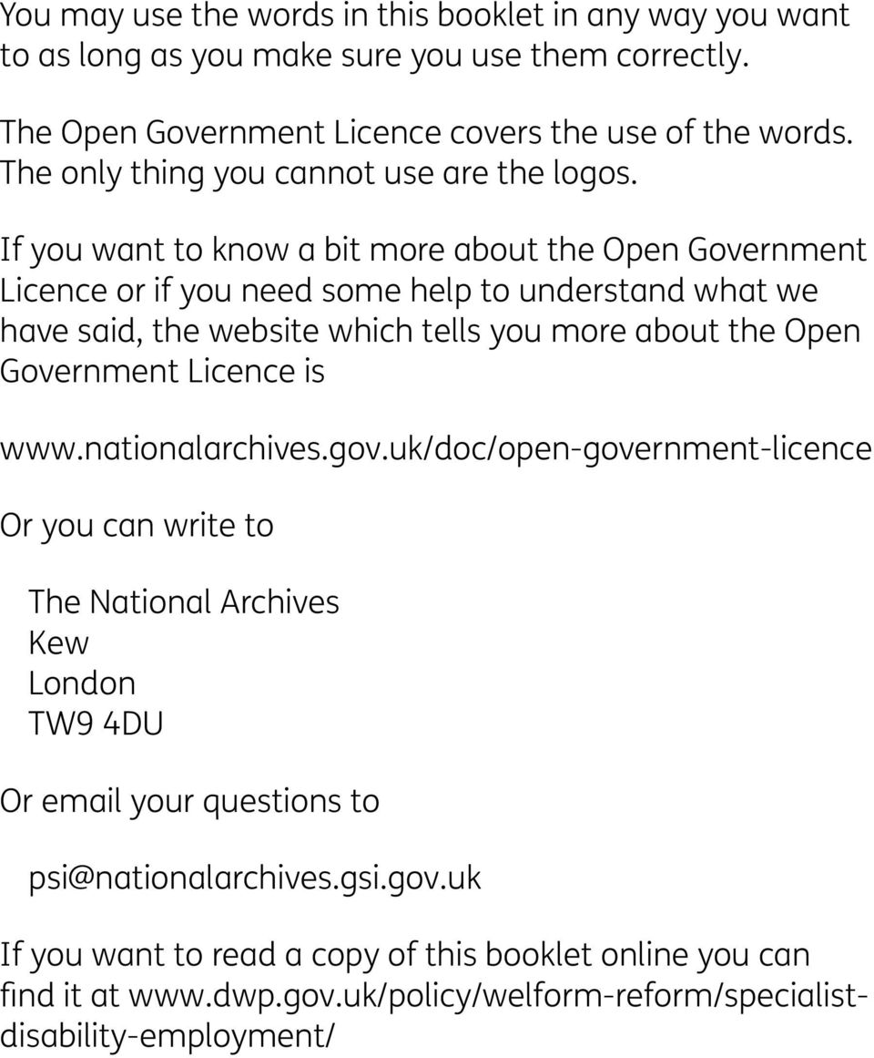 If you want to know a bit more about the Open Government Licence or if you need some help to understand what we have said, the website which tells you more about the Open