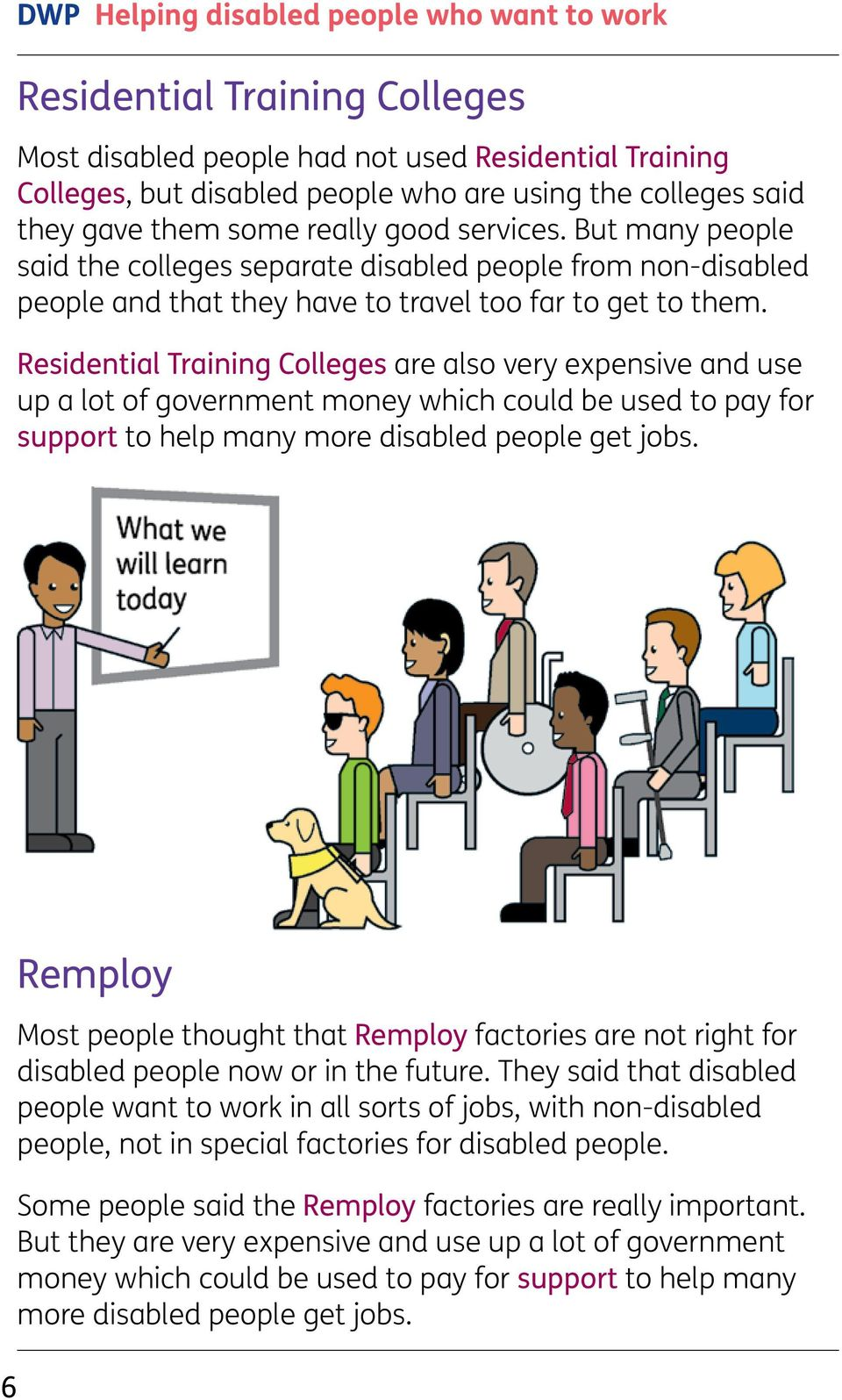 Residential Training Colleges are also very expensive and use up a lot of government money which could be used to pay for support to help many more disabled people get jobs.