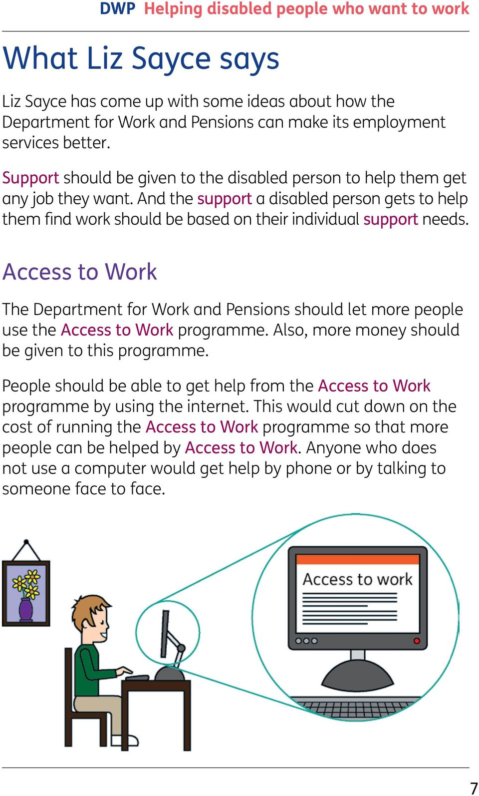 Access to Work The Department for Work and Pensions should let more people use the Access to Work programme. Also, more money should be given to this programme.