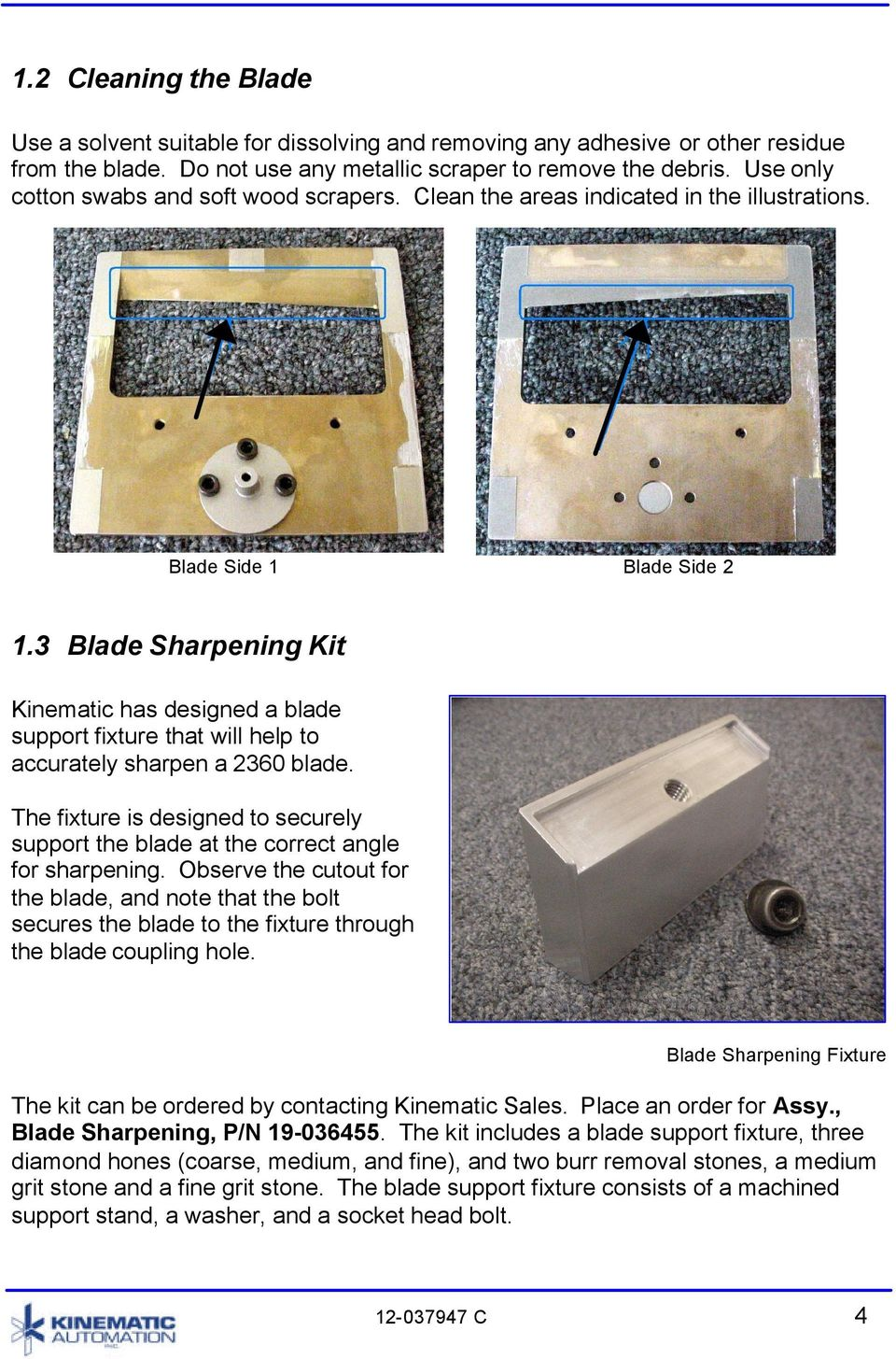 3 Blade Sharpening Kit Kinematic has designed a blade support fixture that will help to accurately sharpen a 2360 blade.