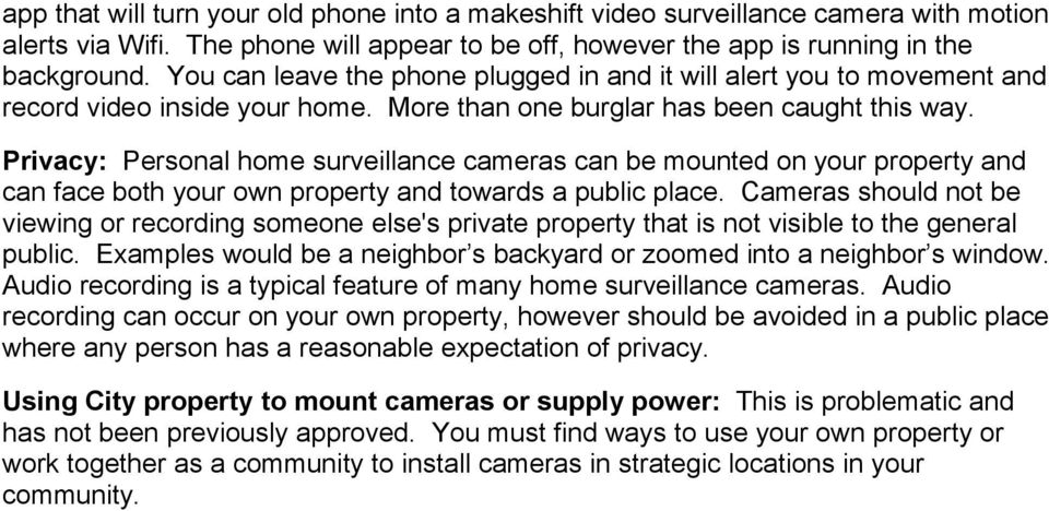 Privacy: Personal home surveillance cameras can be mounted on your property and can face both your own property and towards a public place.