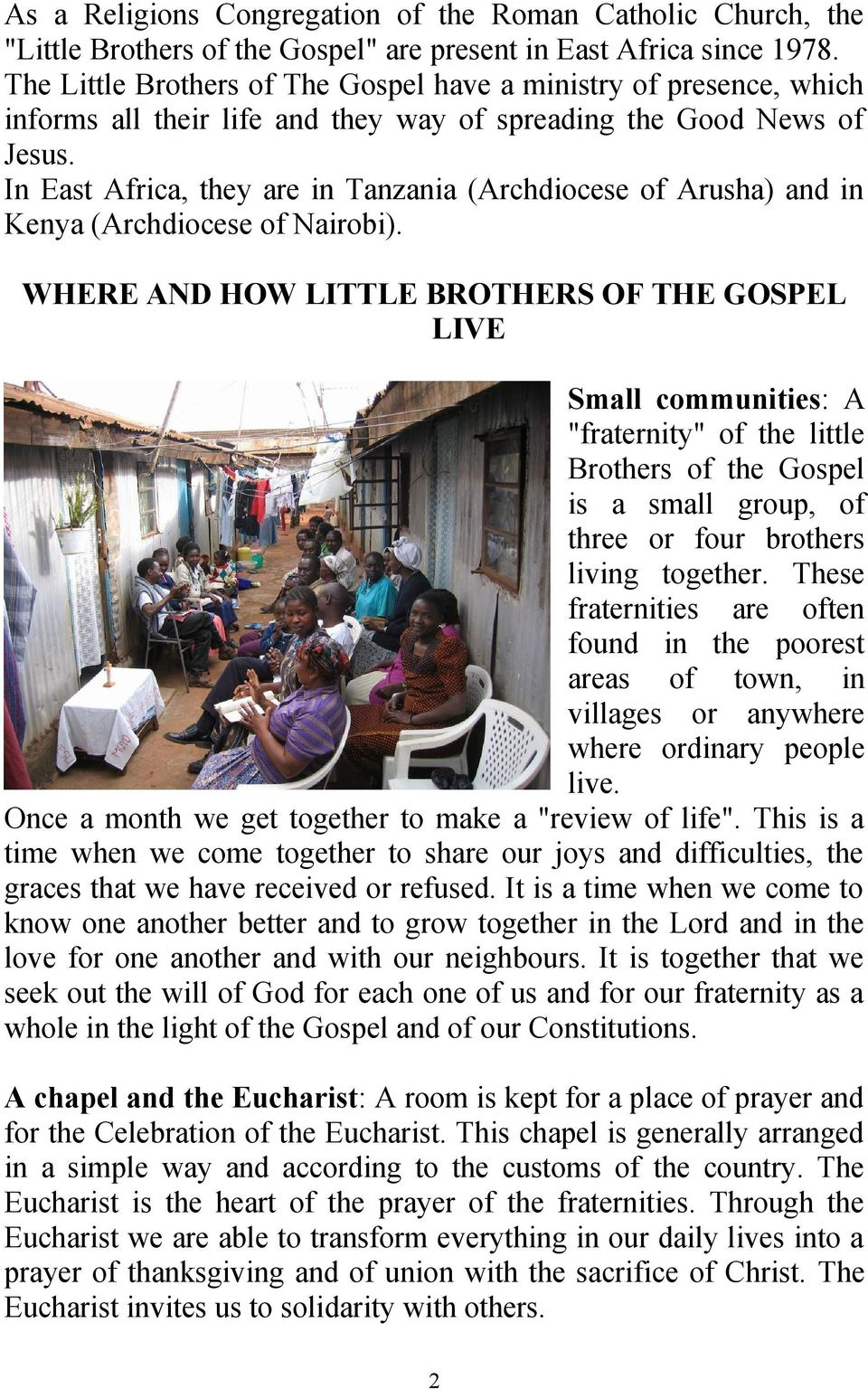 In East Africa, they are in Tanzania (Archdiocese of Arusha) and in Kenya (Archdiocese of Nairobi).