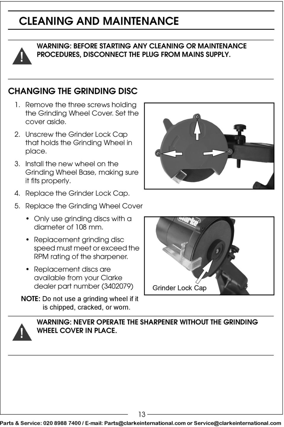 Install the new wheel on the Grinding Wheel Base, making sure it fits properly. 4. Replace the Grinder Lock Cap. 5. Replace the Grinding Wheel Cover Only use grinding discs with a diameter of 108 mm.