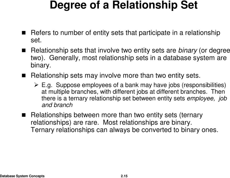 Relationship sets may involve more than two entity sets. E.g.